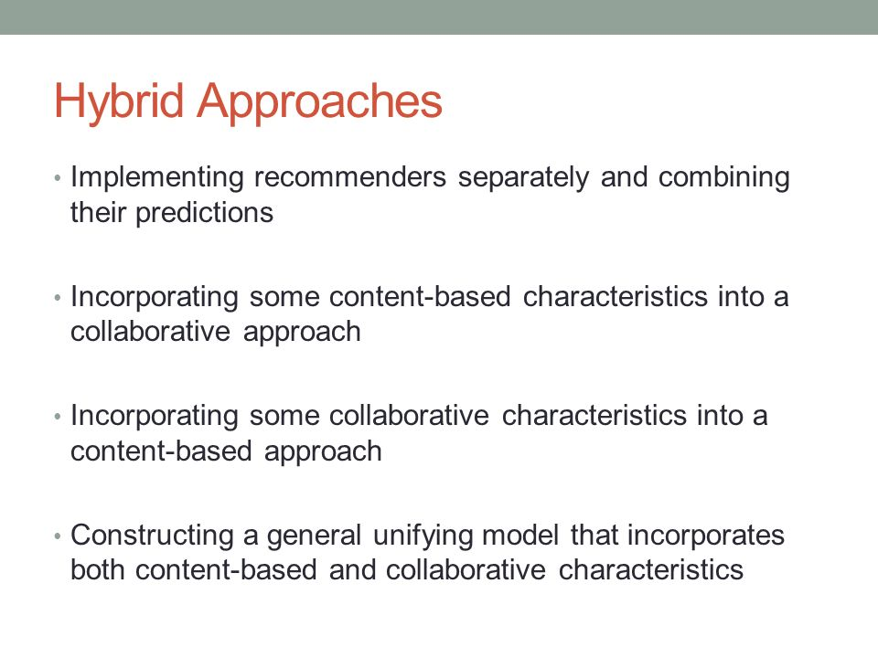 Hybrid Approaches Implementing recommenders separately and combining their predictions.