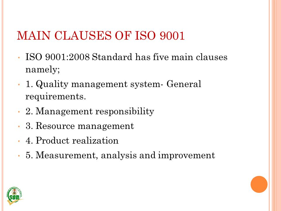 MAIN CLAUSES OF ISO 9001 ISO 9001:2008 Standard has five main clauses namely; 1. Quality management system- General requirements.