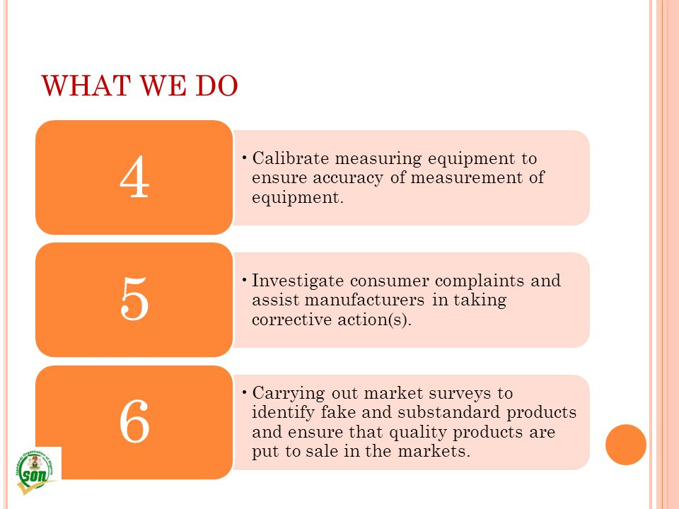 WHAT WE DO Calibrate measuring equipment to ensure accuracy of measurement of equipment. 4.