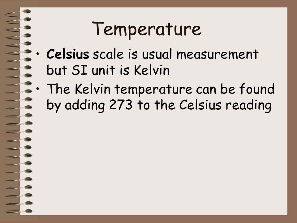 Temperature Celsius scale is usual measurement but SI unit is Kelvin