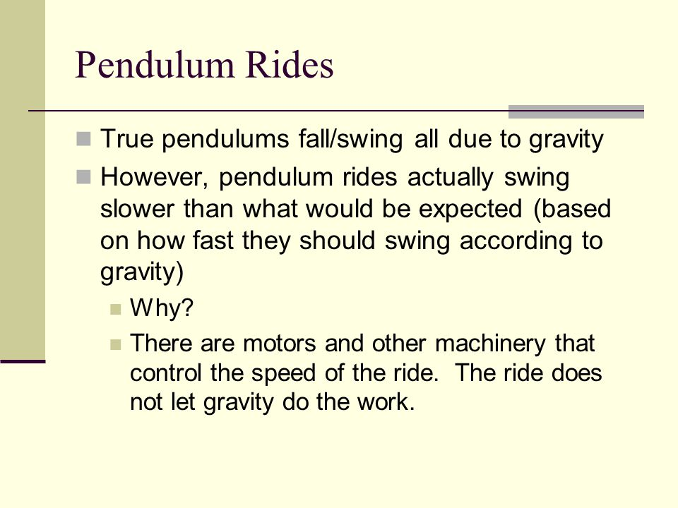 Pendulum Rides True pendulums fall/swing all due to gravity