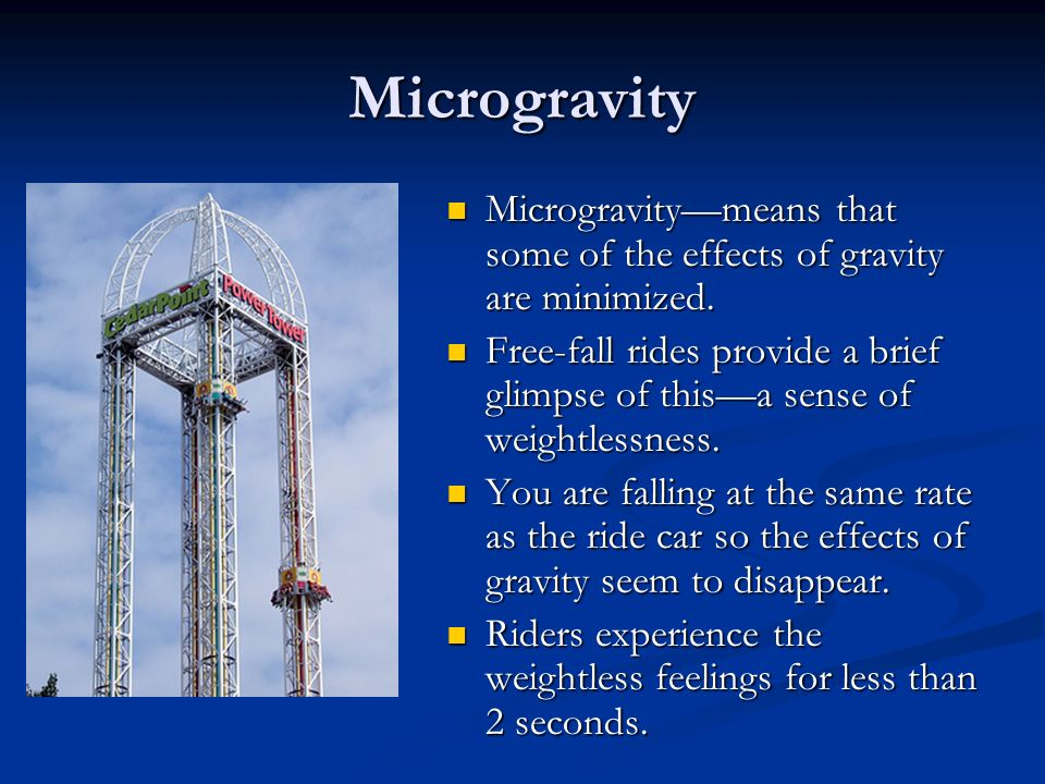Microgravity Microgravity—means that some of the effects of gravity are minimized.