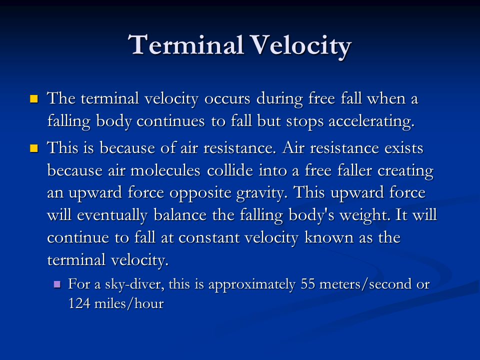 Terminal Velocity The terminal velocity occurs during free fall when a falling body continues to fall but stops accelerating.