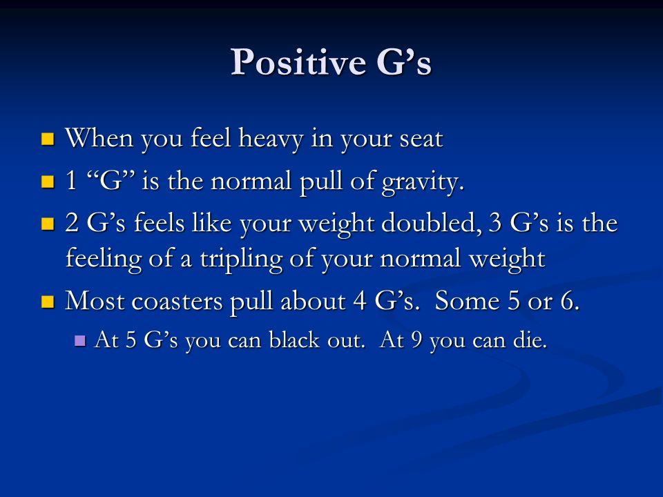 Positive G's When you feel heavy in your seat
