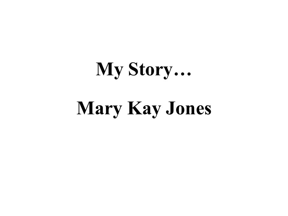 My Story… Mary Kay Jones