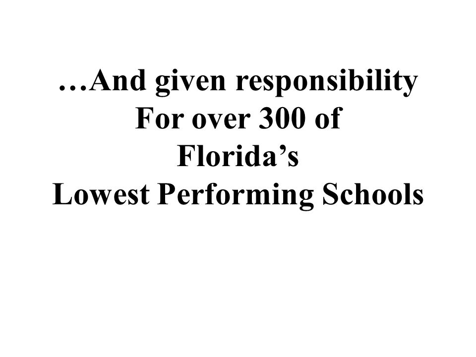 …And given responsibility Lowest Performing Schools