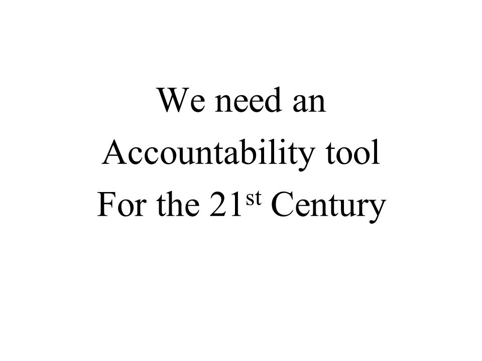 We need an Accountability tool For the 21st Century