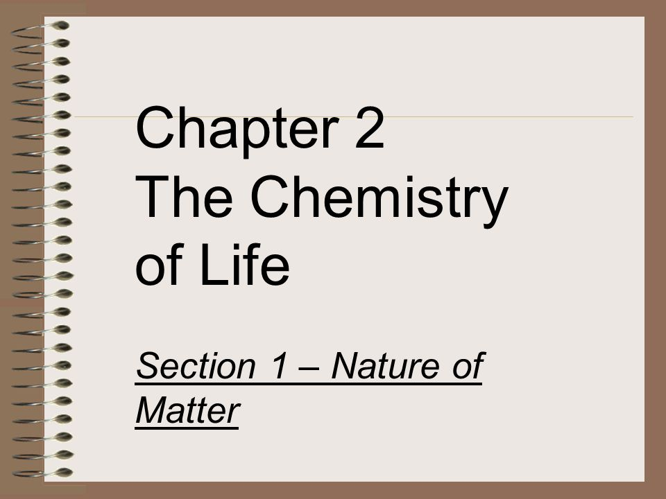 Chapter 2 The Chemistry of Life Section 1 – Nature of Matter