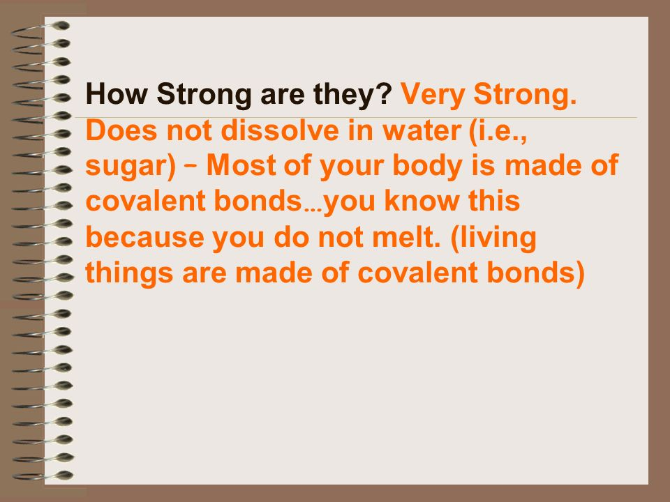 How Strong are they. Very Strong. Does not dissolve in water (i. e