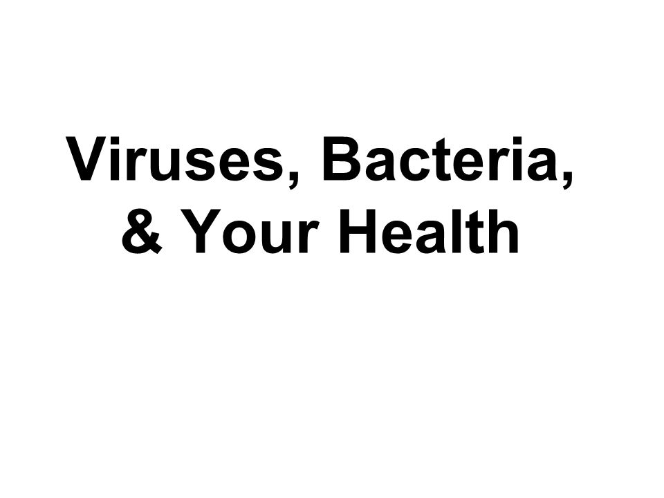 Viruses, Bacteria, & Your Health