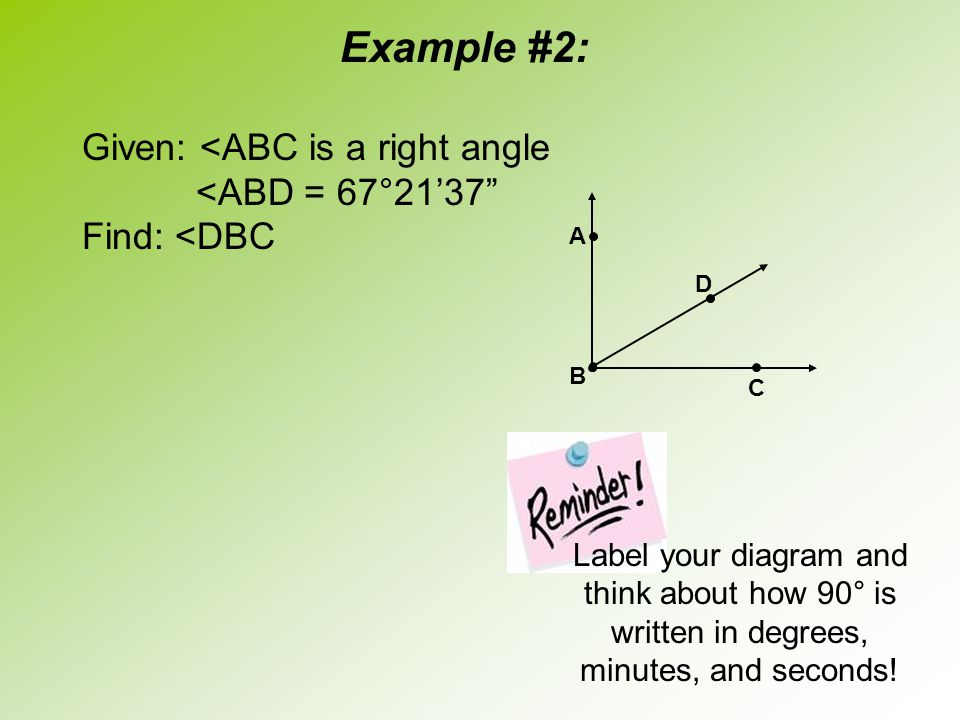Example #2: Given: <ABC is a right angle <ABD = 67°21'37
