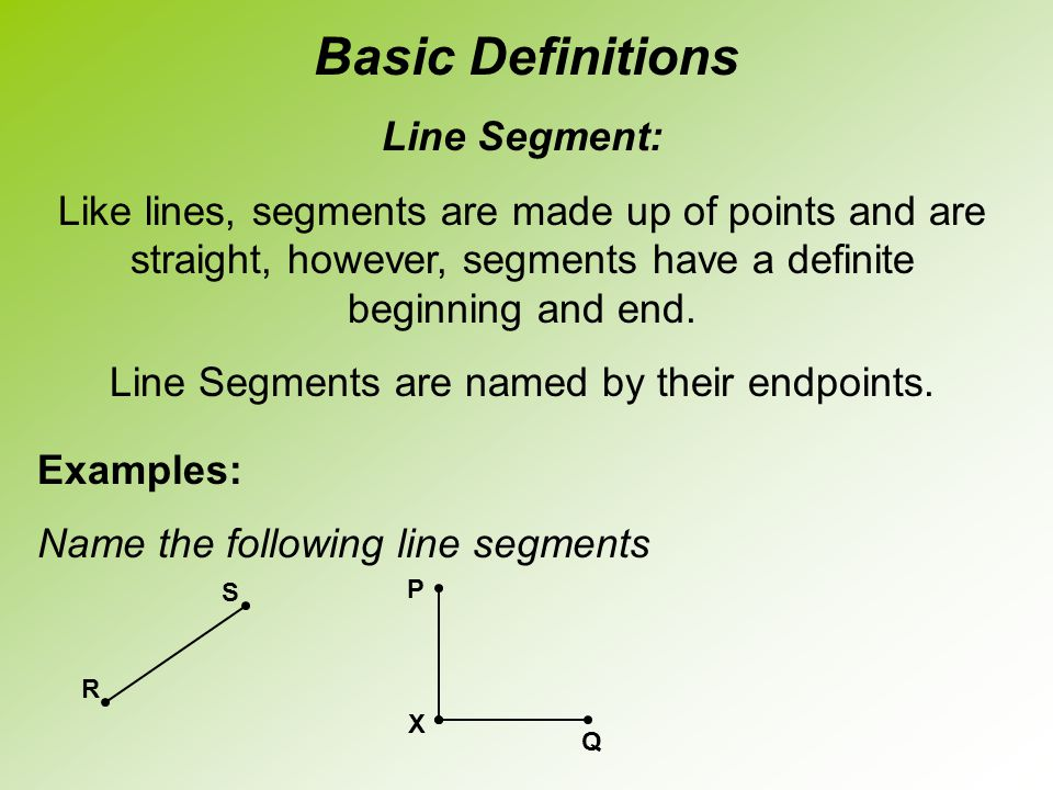 Line Segments are named by their endpoints.