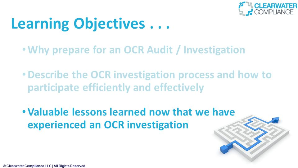 Learning Objectives . . . Why prepare for an OCR Audit / Investigation