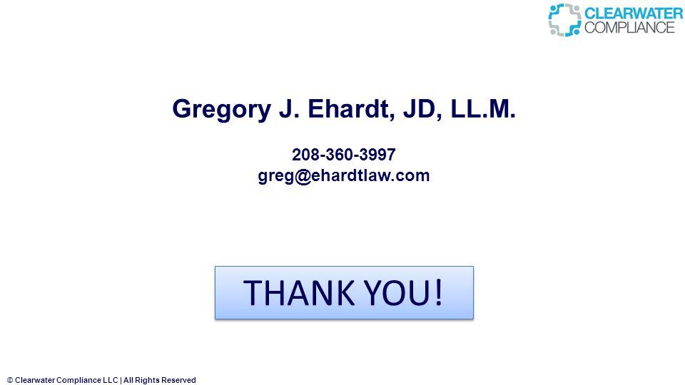 THANK YOU! Gregory J. Ehardt, JD, LL.M. 208-360-3997