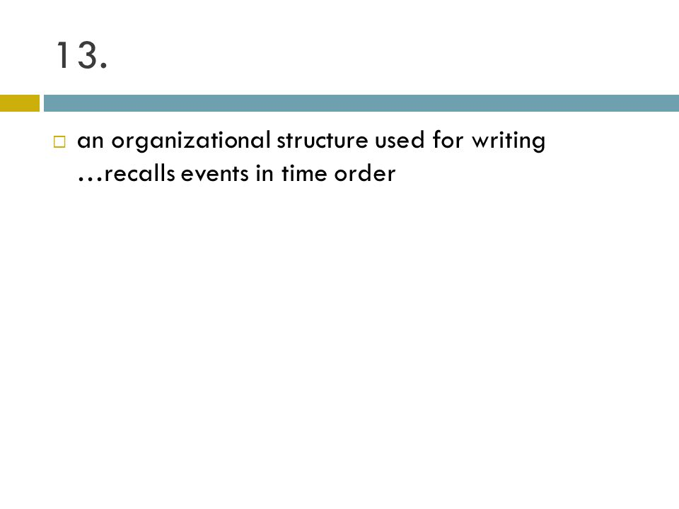 13. an organizational structure used for writing …recalls events in time order