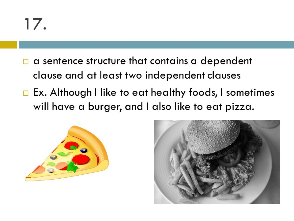 17. a sentence structure that contains a dependent clause and at least two independent clauses.
