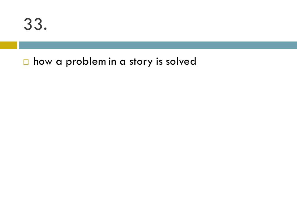 33. how a problem in a story is solved