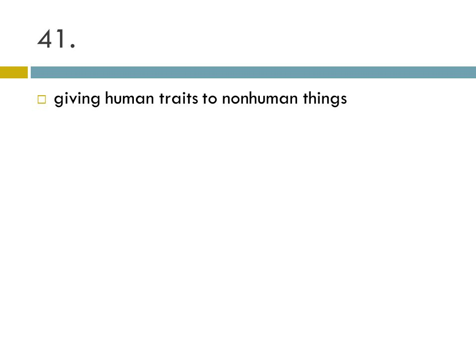 41. giving human traits to nonhuman things