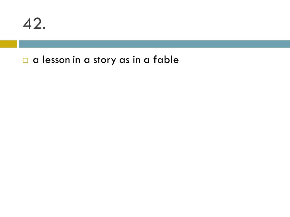 42. a lesson in a story as in a fable