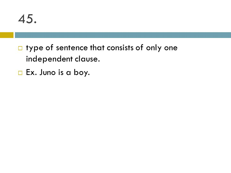 45. type of sentence that consists of only one independent clause.