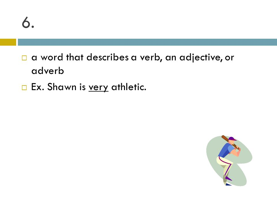 6. a word that describes a verb, an adjective, or adverb
