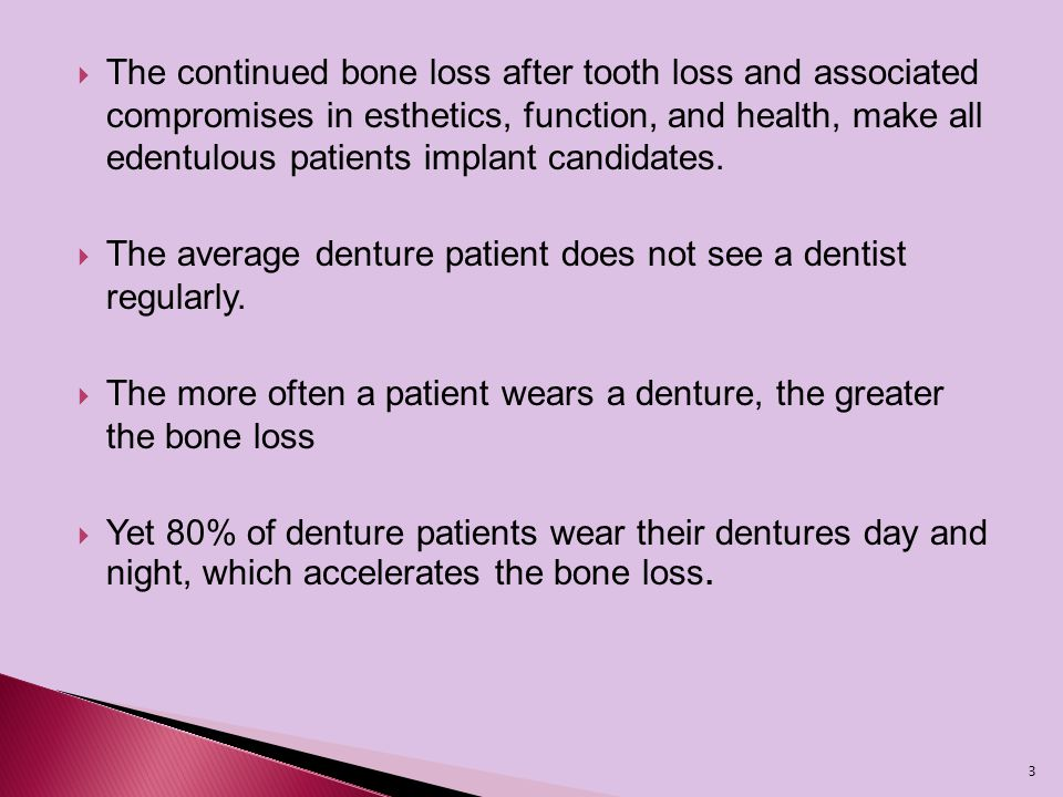 The continued bone loss after tooth loss and associated compromises in esthetics, function, and health, make all edentulous patients implant candidates.