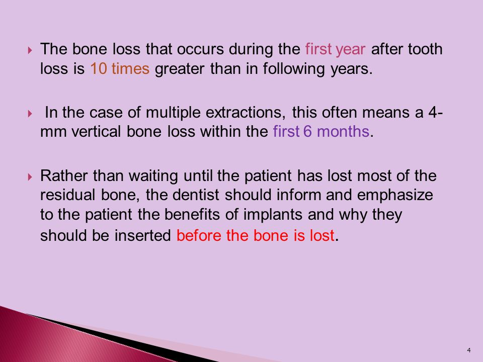 The bone loss that occurs during the first year after tooth loss is 10 times greater than in following years.