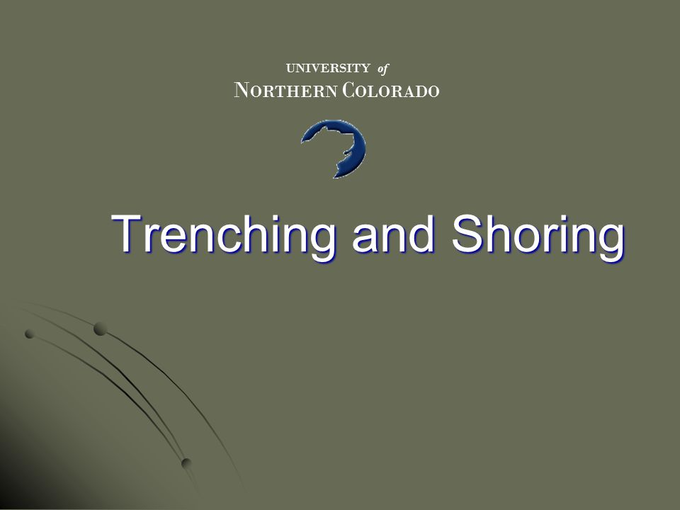 UNIVERSITY of NORTHERN COLORADO Trenching and Shoring