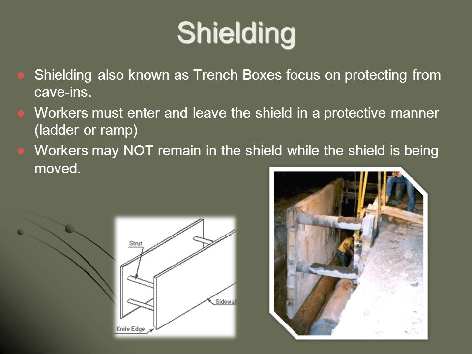Shielding Shielding also known as Trench Boxes focus on protecting from cave-ins.