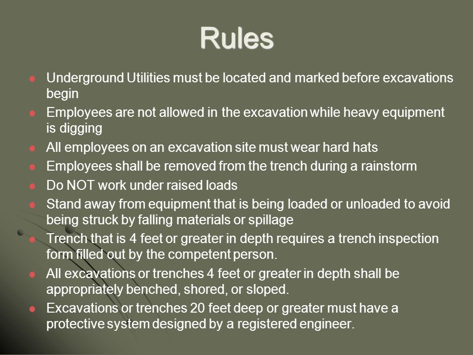 Rules Underground Utilities must be located and marked before excavations begin.