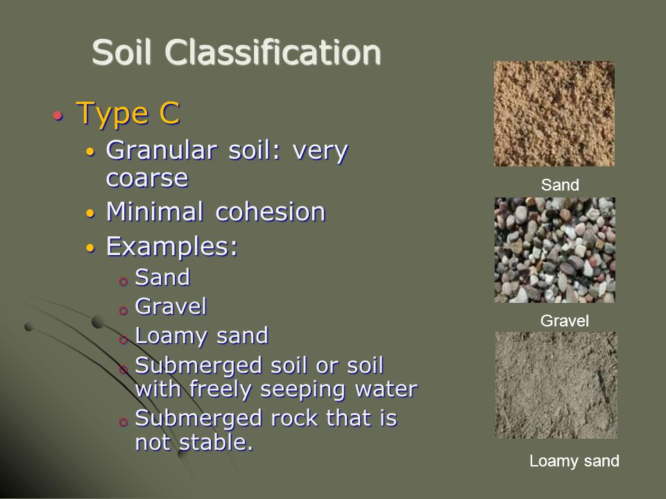 Soil Classification Type C Granular soil: very coarse Minimal cohesion