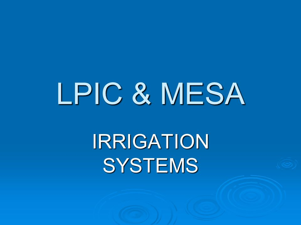 LPIC & MESA IRRIGATION SYSTEMS