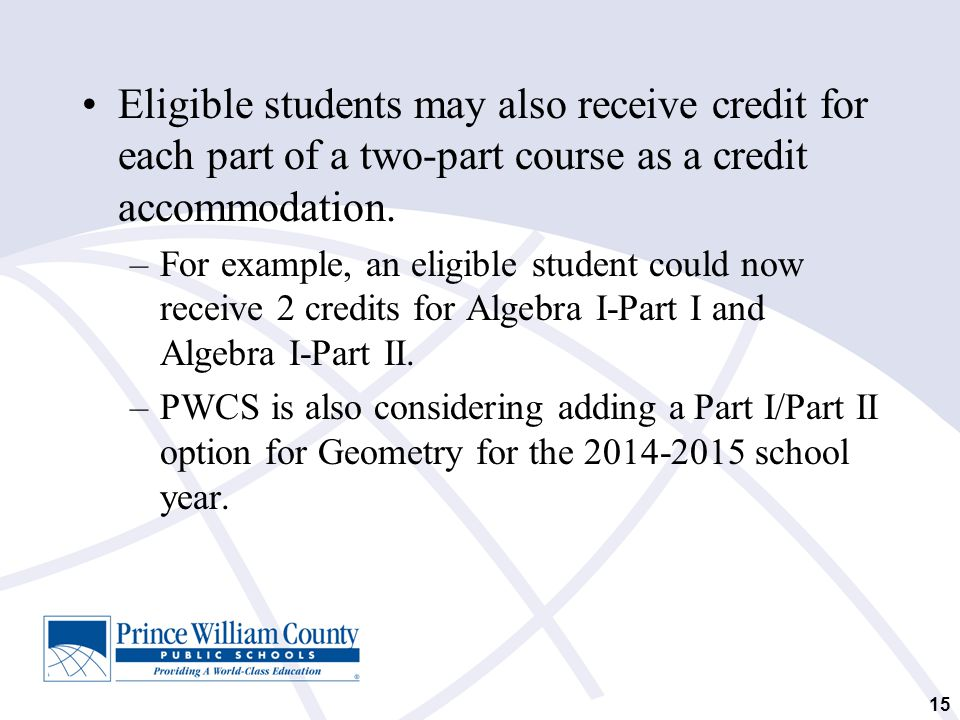 Eligible students may also receive credit for each part of a two-part course as a credit accommodation.