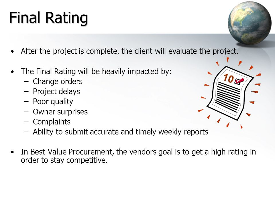 Final Rating After the project is complete, the client will evaluate the project. The Final Rating will be heavily impacted by: