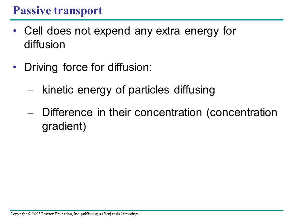 Passive transport Cell does not expend any extra energy for diffusion