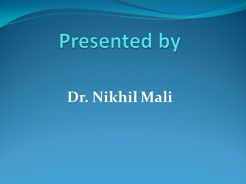 Presented by Dr. Nikhil Mali