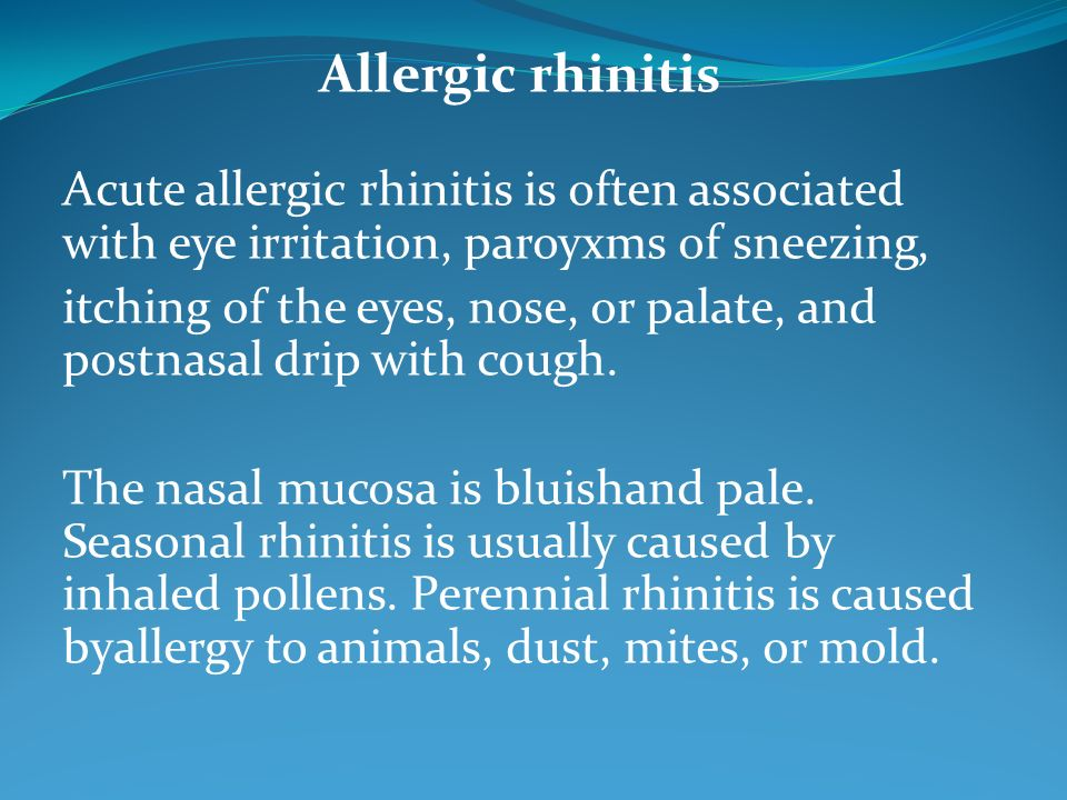 Allergic rhinitis Acute allergic rhinitis is often associated with eye irritation, paroyxms of sneezing,
