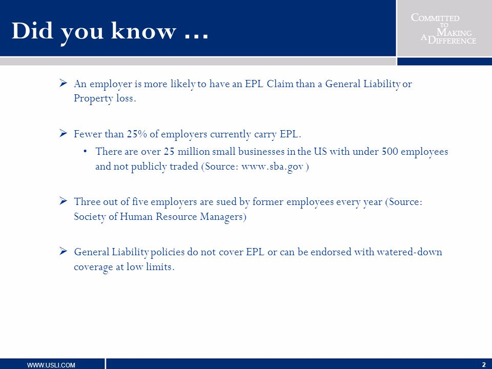 Did you know … An employer is more likely to have an EPL Claim than a General Liability or Property loss.