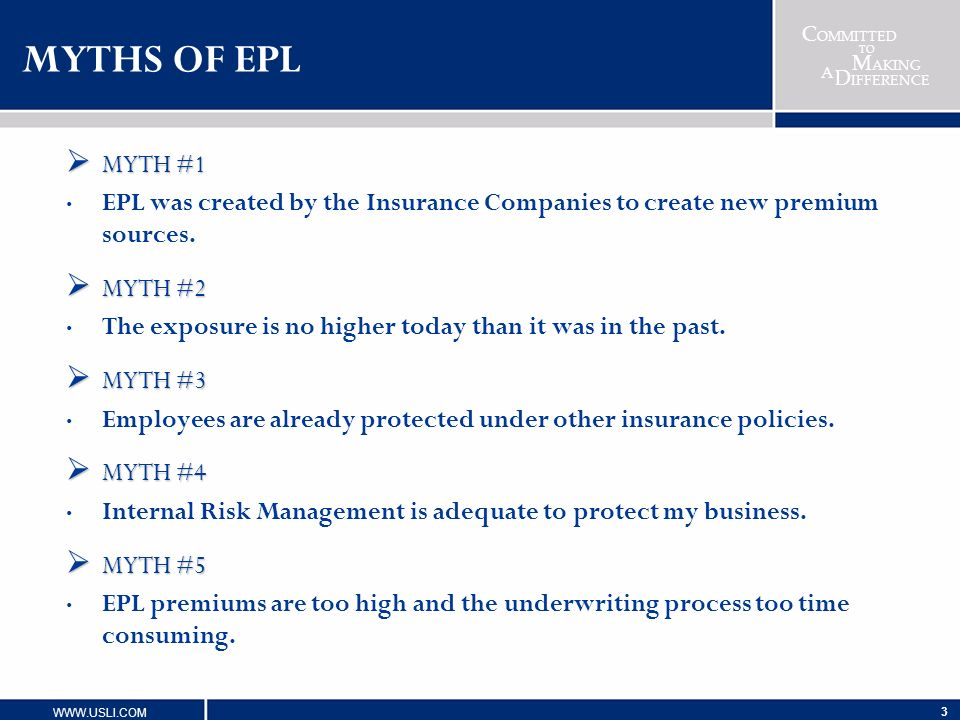 MYTHS OF EPL MYTH #1. EPL was created by the Insurance Companies to create new premium sources. MYTH #2.