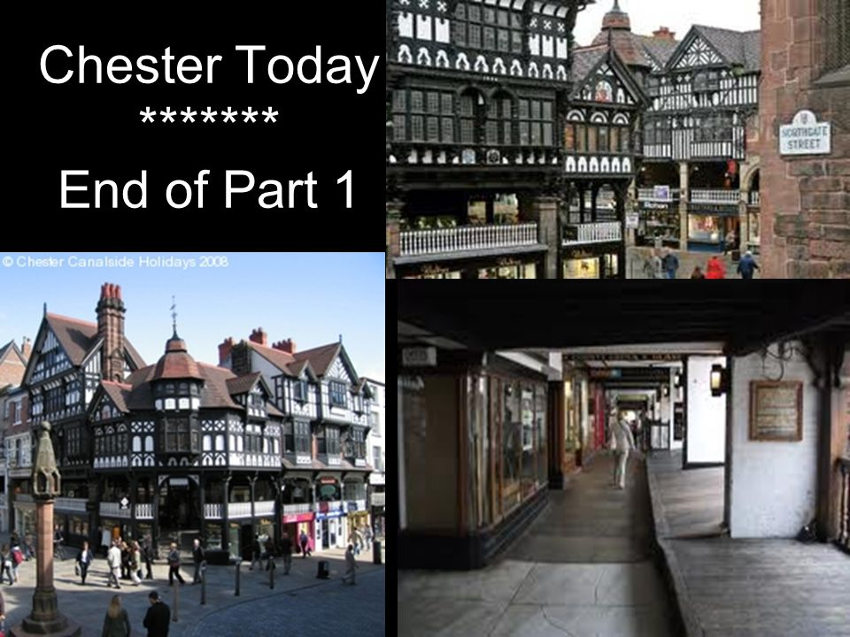 Chester Today ******* End of Part 1