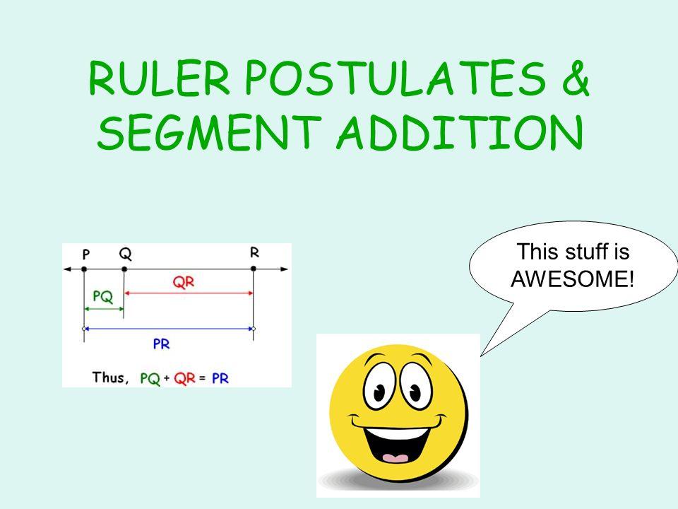 RULER POSTULATES & SEGMENT ADDITION