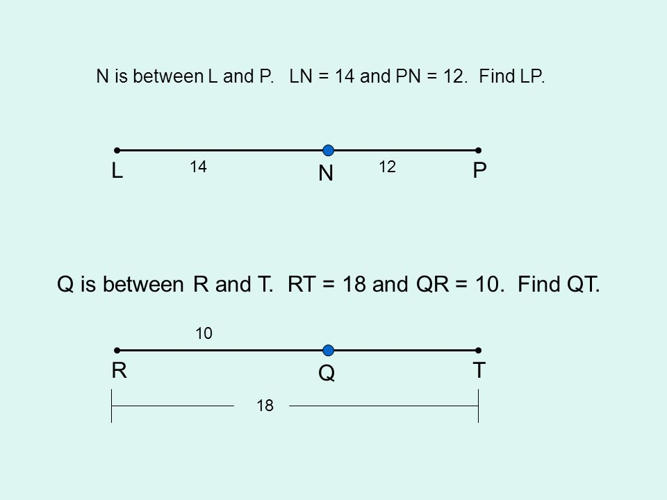 Q is between R and T. RT = 18 and QR = 10. Find QT.