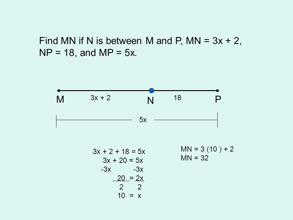 Find MN if N is between M and P, MN = 3x + 2, NP = 18, and MP = 5x.