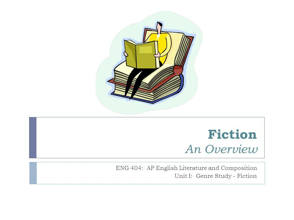 Fiction An Overview ENG 404: AP English Literature and Composition