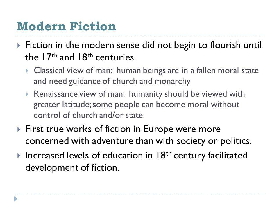 Modern Fiction Fiction in the modern sense did not begin to flourish until the 17th and 18th centuries.