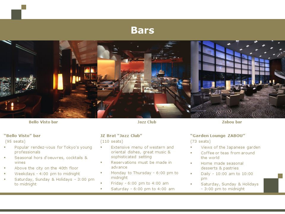 BarsBello Visto bar. Zabou bar. Jazz Club. Bello Visto bar. (95 seats) Popular rendez-vous for Tokyo s young professionals.