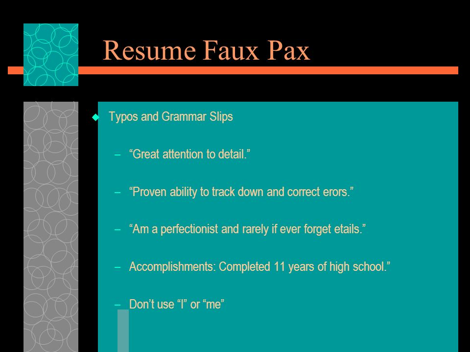 Resume Faux Pax Typos and Grammar Slips Great attention to detail.