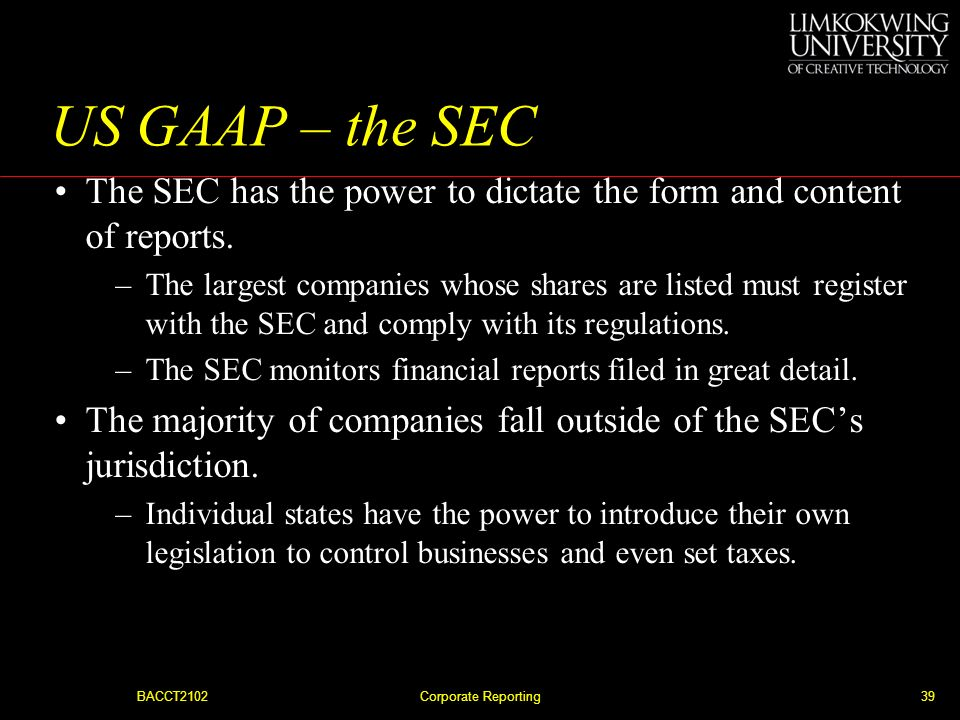 US GAAP – the SEC The SEC has the power to dictate the form and content of reports.
