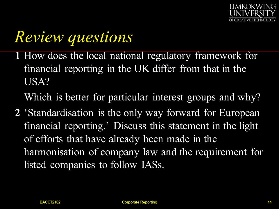 Review questions 1 How does the local national regulatory framework for financial reporting in the UK differ from that in the USA