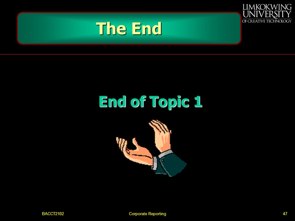 The End End of Topic 1 BACCT2102 Corporate Reporting